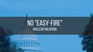 "No ""easy-fire"" nuclear weapons"